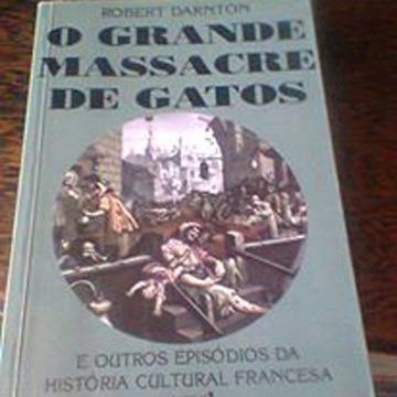 O Grande Massacre de Gatos - Robert Darnton