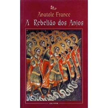 A Rebelião dos Anjos - Anatole France