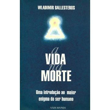 A vida na Morte - Wladimir Ballesteros