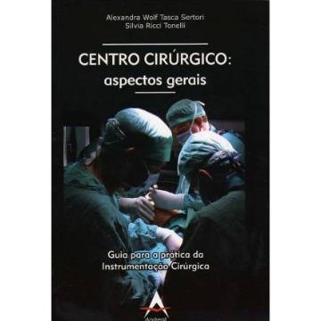 Centro Cirurgico Aspectos gerais guia para a prática   da intrumentação cirurgica - Sertori/ Tonelli