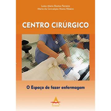 Centro Cirurgico - O Espaco de Fazer Enfermagem - Ribeiro/ Muniz