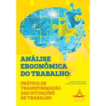 Analise Ergonômica do Trabalho:Prática de Transformação das Situações de Trabalho Ollay/Kanazawa