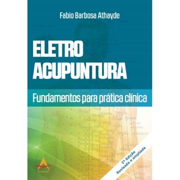 Eletroacupuntura: Fundamentos para a Prática Clínica - Fabio B. Athayde