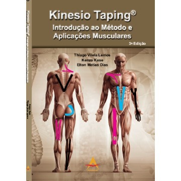 KINESIOTAPING  Introdução ao Método e Aplicações práticas - Thiago Vilela Lemos, Kenzo Kase, Elton Dias