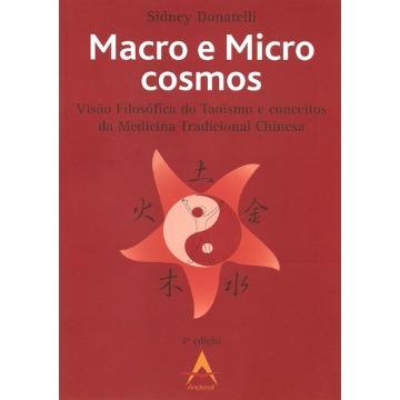 Macro e Microcosmos  - Visão Filosofica do Taoismo e Conceitos da Medicina Tradicional Chinesa - Sidney Donatelli 8560416463
