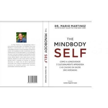 THE MINDBODY SELF - Como a Longevidade é Culturalmente Aprendida e as Causas da Saúde são Herdadas