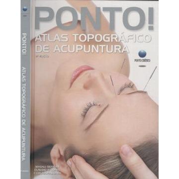 Ponto! - Atlas Topográfico de Acupuntura Magali Sefrian/ Claudio Lopes