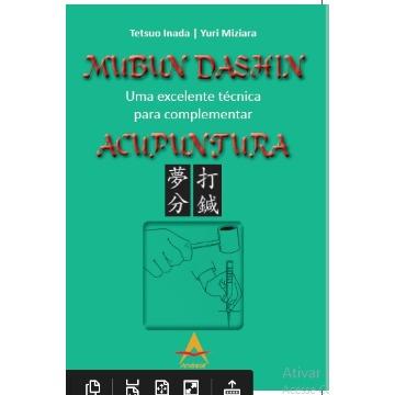 Mubum Dashin - Uma excelente técnica para complementar Acupuntura Tetsuo Inada, Yuri Miziara 9788560416844