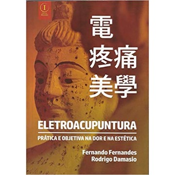 Eletroacupuntura – Prática e Objetiva na dor e na Estética Fernando Fernandes