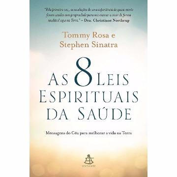 AS 8 LEIS ESPIRITUAIS DA SAUDE - TOMMY ROSA E STEPHEN SINATRA - SEXTANTE