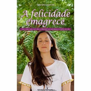 A FELICIDADE EMAGRECE - GABRIELA LACERDA - LIVRO RÁPIDO