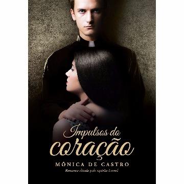 IMPULSOS DO CORAÇÃO - MÔNICA DE CASTRO - VIDA & CONSCIÊNCIA