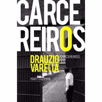 CARCEREIROS - DRAUZIO VARELA - COMPANHIA DAS LETRAS
