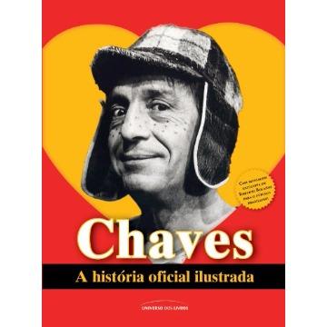 CHAVES A HISTÓRIA OFICIAL ILUSTRADA - UNIVERSO DOS LIVROS