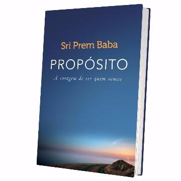 PROPOSITO, A CORAGEM DE SER QUEM SOMOS - SRI PREM BABA - SEXTANTE