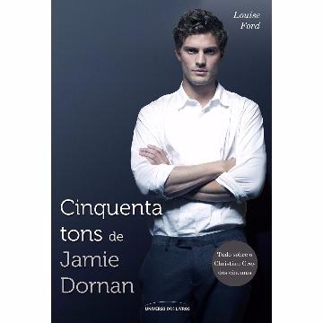 CINQUENTA TONS DE JAMIE DORNAN - LOUISE FORD - UNIVERSO DOS LIVROS