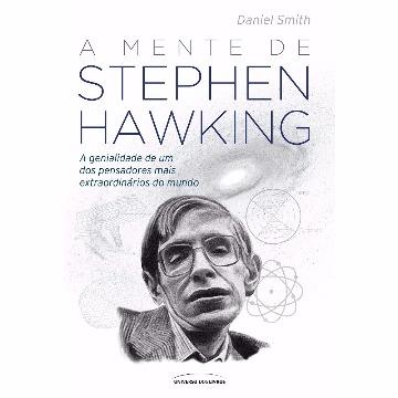 A MENTE DE STEPHEN HAWKING - DANIEL SMITH - UNIVERSO DOS LIVROS