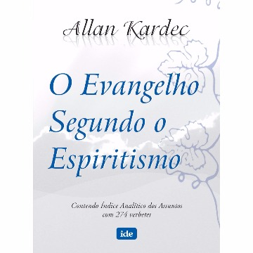 O EVANGELHO SEGUNDO O ESPIRITISMO - ALLAN KARDEC - IDE