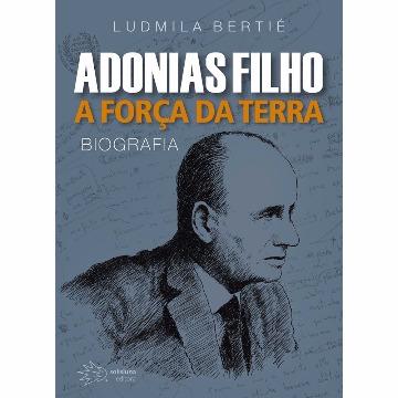 ADONIAS FILHO A FORÇA DA TERRA - LUDMIA BERTIÉ - SOLISLUNA