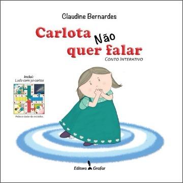 CARLOTA NÃO QUER FALAR - CLAUDINE BERNARDES - GRAFAR