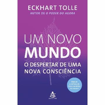 UM NOVO MUNDO O DESPERTA DE UMA NOVA CONSCIÊNCIA - ECKHART TOLLE - SEXTANTE