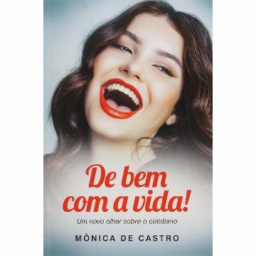 DE BEM COM VIDA - MONICA DE CASTRO - VIDA & CONSCIÊNCIA