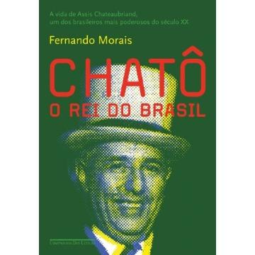 CHATÔ O REI DO BRASIL - FERNANDO MORAIS - COMPANHIA DAS LETRAS