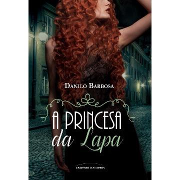 A PRINCESA DA LAPA - DANILO BARBOSA - UNIVERSO DOS LIVROS