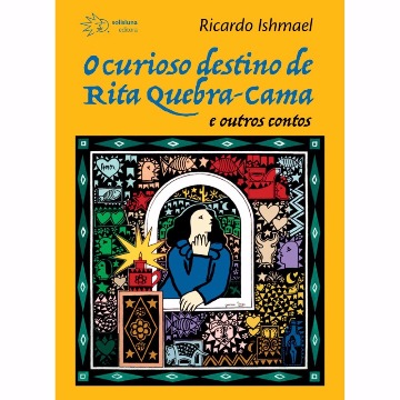 O CURIOSO CASO DE RITA QUEBRA-CAMA E OUTROS CONTOS - RICARDO ISHMAEL - SOLISLUNA