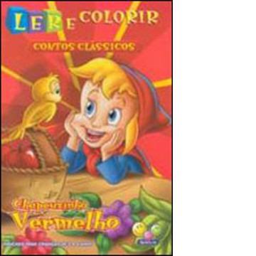 Ler e Colorir - Contos Clássicos - Chapeuzinho Vermelho