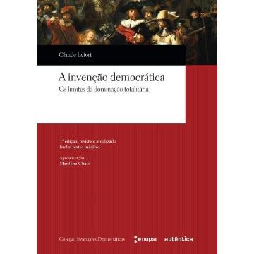A Invenção Democrática - Os Limites da Dominação Totalitária - Col. Invenções Democráticas