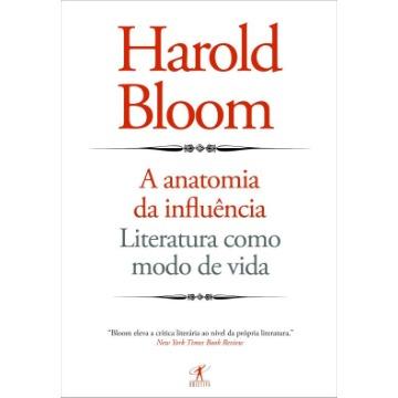 A Anatomia da Influência - Literatura Como Modo de Vida