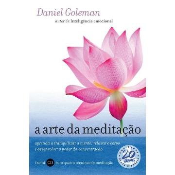 A Arte Da Meditação - Aprenda A Tranquilizar A Mente, Relaxar O Corpo E Desenvolver O Poder Da Concentração