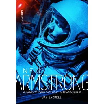 Neil Armstrong - A Biografia Essencial do Primeiro Homem A Pisar na Lua