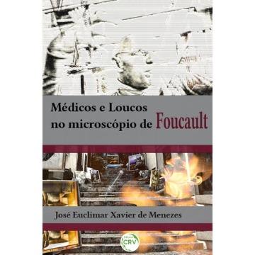 MEDICOS E LOUCOS NO MICROSCÓPIO DE FOUCAULT