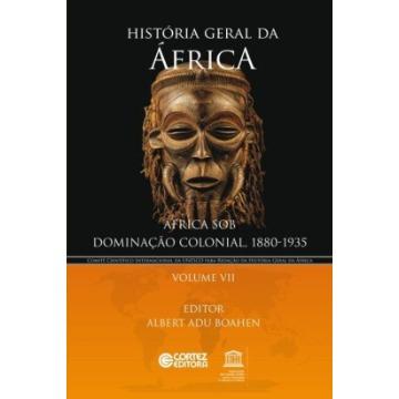 História Geral da África Vol. VII - África Sob Dominação Colonial, 1880-1935 - Col. História Geral da África