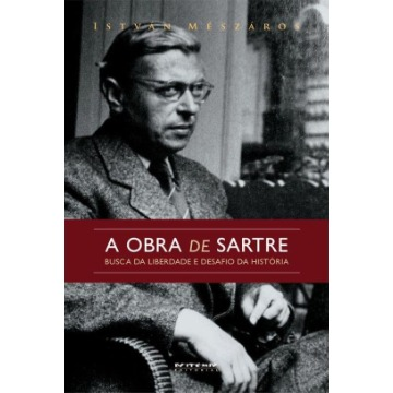 A Obra de Sartre - Busca da Liberdade e Desafio da História