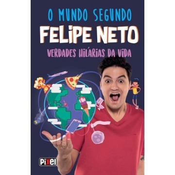 O Mundo Segundo Felipe Neto - Verdades Hilárias Da Vida