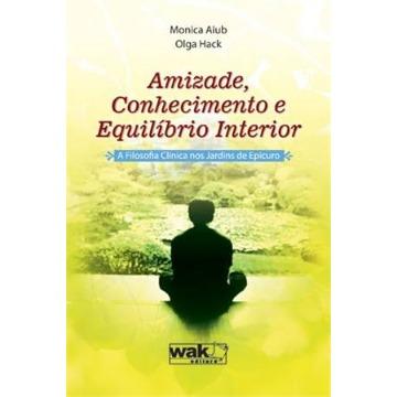 AMIZADE, CONHECIMENTO E EQUILÍBRIO INTERIOR - a Filosofia Clínica nos jardins de Epicuro