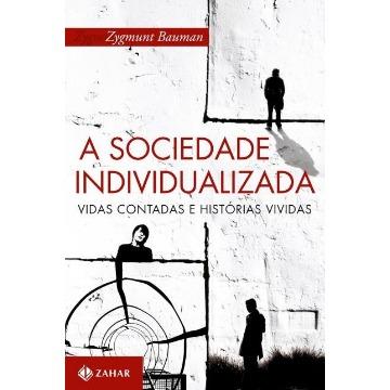 Sociedade Individualizada: Vidas Contadas e Histórias Vividas, A