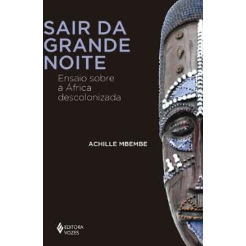 Sair Da Grande Noite - Ensaio Sobre A África Descolonizada