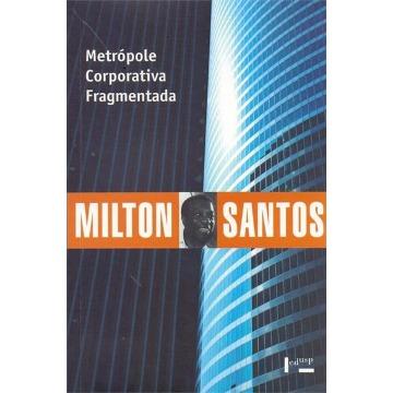 Metrópole Corporativa Fragmentada: O Caso de São Paulo - Coleção Milton Santos