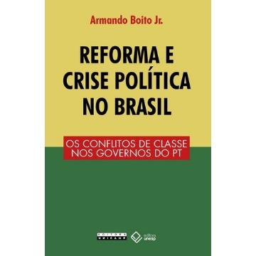 REFORMA E CRISE POLÍTICA NO BRASIL - OS CONFLITOS DE CLASSE NOS GOVERNOS DO PT