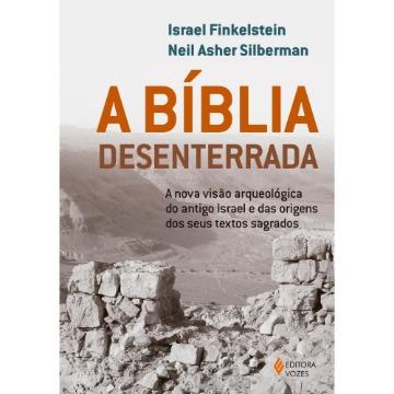 A Bíblia Desenterrada - A Nova Visão Arqueológica Do Antigo Israel E Das Origens Dos Seus Textos Sagrados