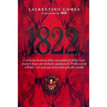 1822: Como um Homem Sábio UMA Princesa Triste e um Escocês Louco POR Dinheiro Ajudaram DOM Pedro a Criar O Brasil
