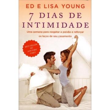 7 Dias de Intimidade - Uma Semana Para Resgatar A Paixão e Reforçar Os Laços de Seu Casamento
