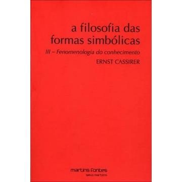 A Filosofia Das Formas Simbólicas - III - Fenomenologia do Conhecimento
