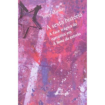 Sexta História: a Face Trágica da Narrativa EM a Hora da Estrela, A