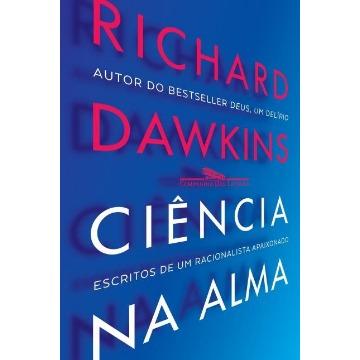 Ciência Na Alma - Escritos De Um Racionalista Fervoroso