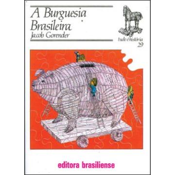 Burguesia Brasileira, a - Vol.29 - Coleção Tudo é História